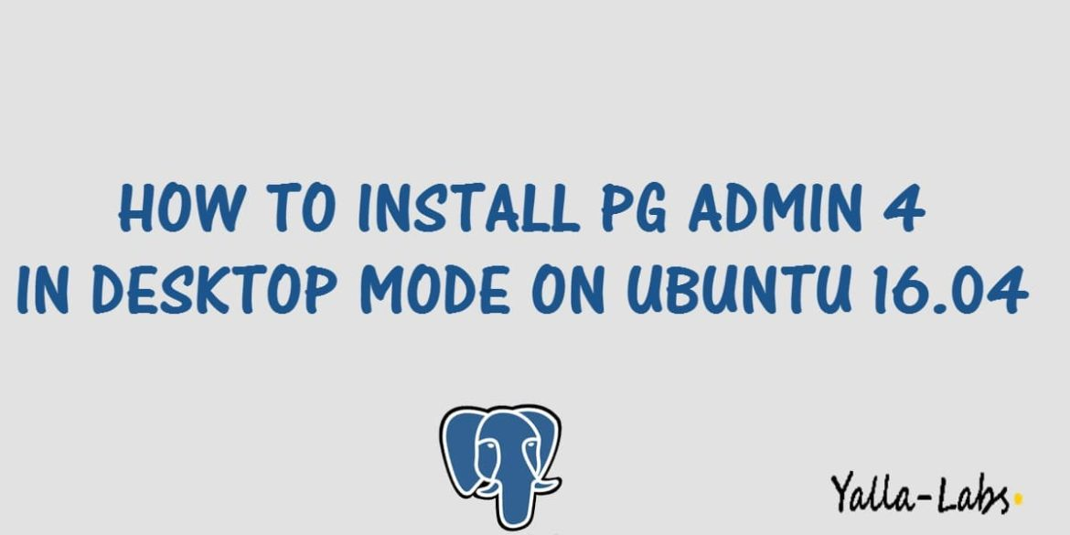 PostgreSQL - How to install pgAdmin 4 in desktop mode on Ubuntu 16