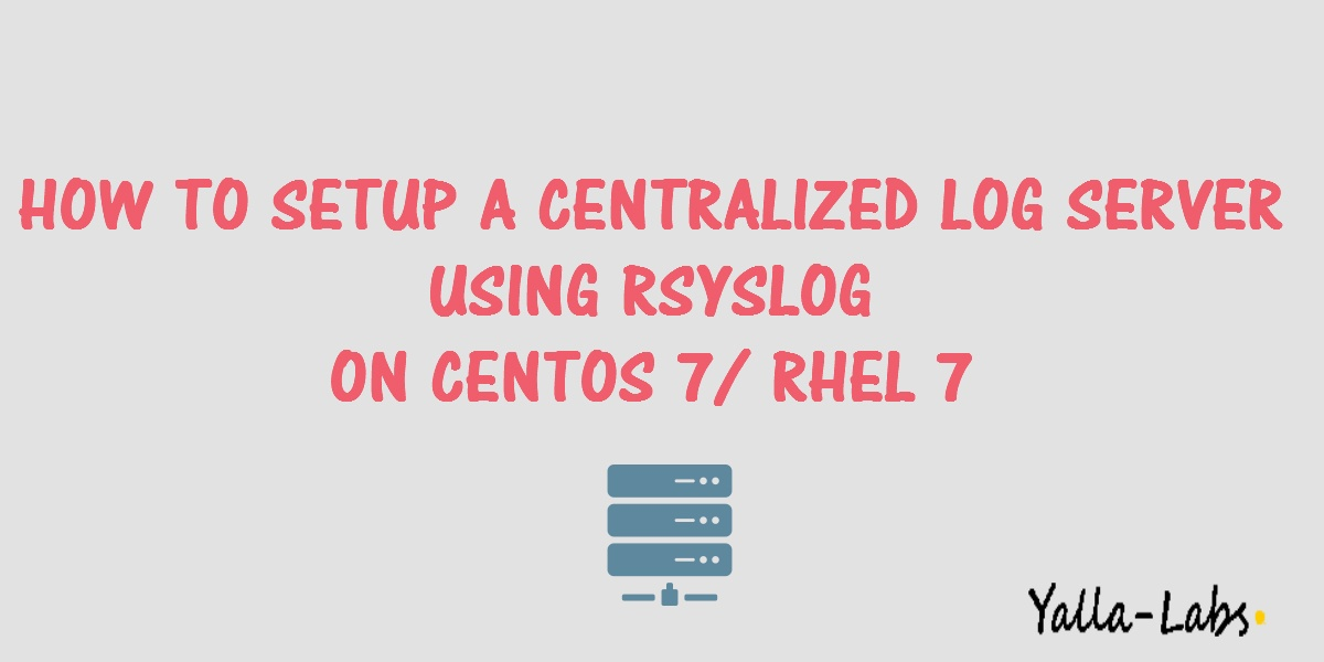 How To Setup A Centralized Log Server Using Rsyslog On
