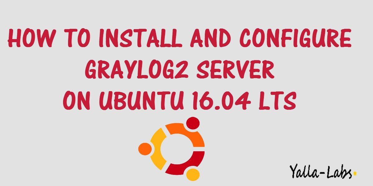 How To Install and Configure Graylog Server on Ubuntu 16 04 LTS