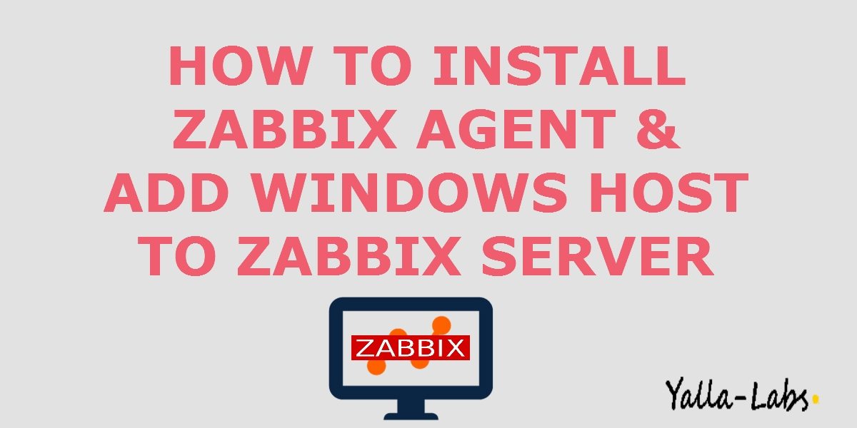 How to Install Zabbix Agent 3 4 and Add Windows Host to