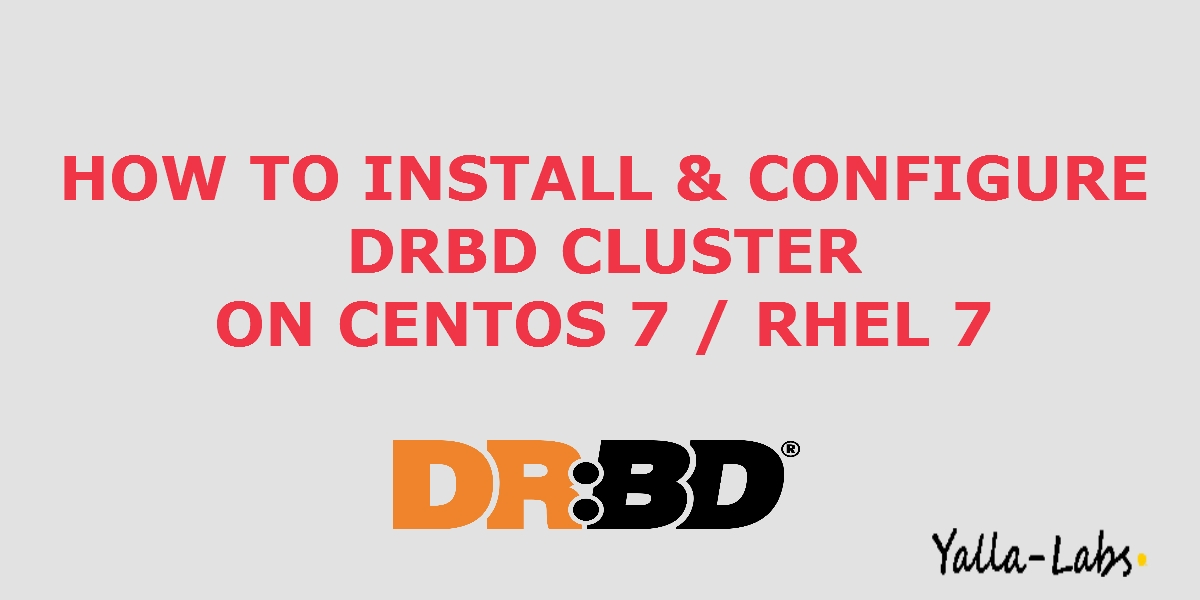 How To Install and Configure DRBD Cluster on RHEL7 / CentOS7 - YallaLabs