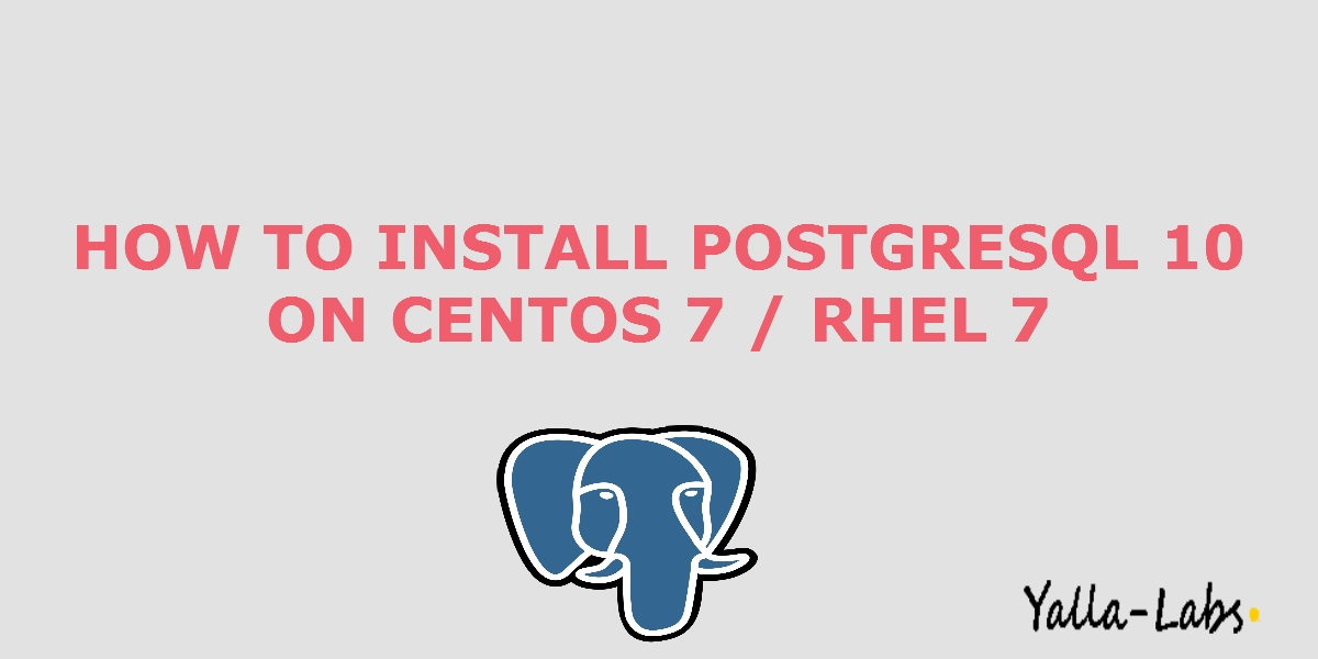 How To Install PostgreSQL 10 on CentOS 7 / RHEL 7 - YallaLabs