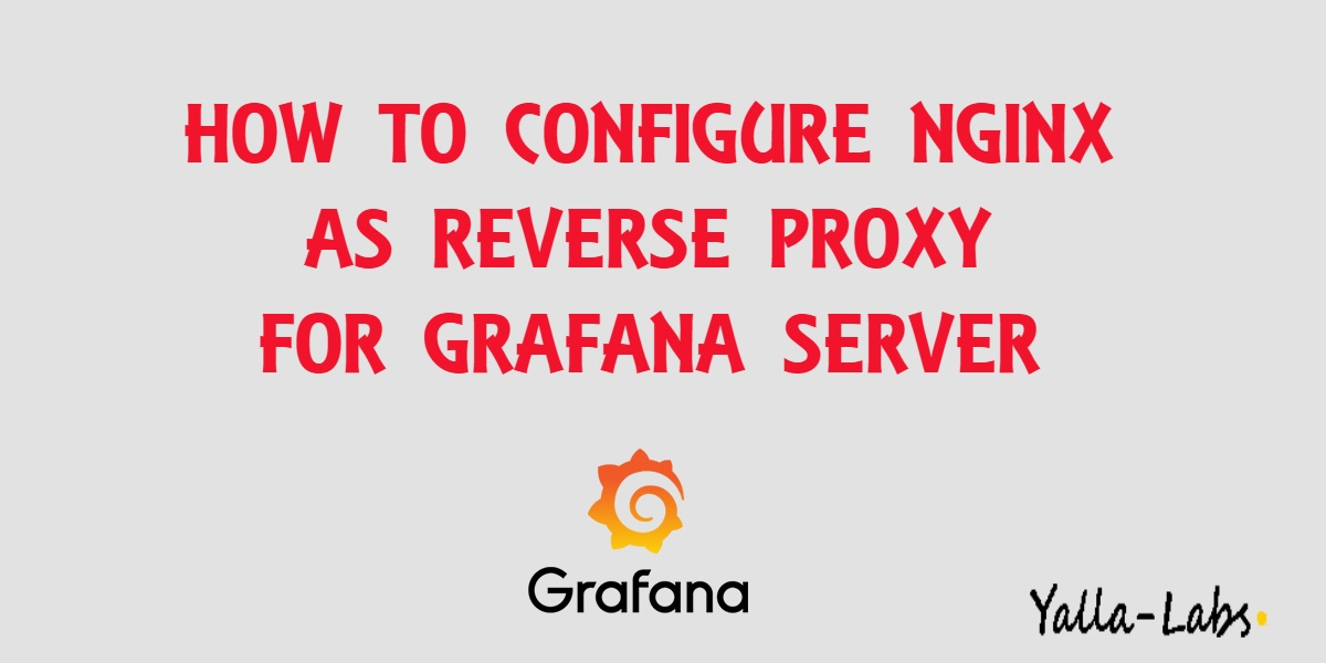 How To Configure Nginx as reverse proxy for Grafana Server - YallaLabs