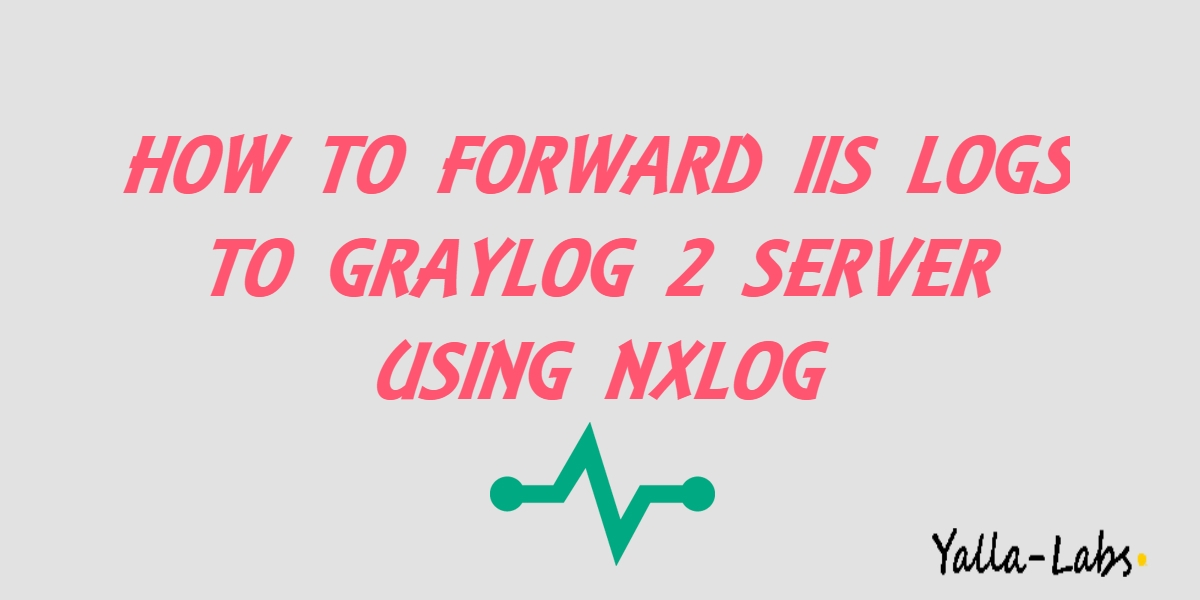 How to Collect and Forward IIS Logs to GrayLog 2 Server