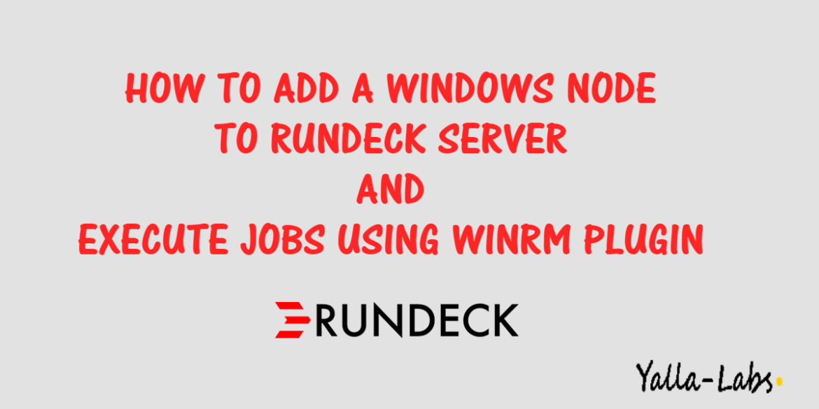 HOW TO ADD A WINDOWS NODE TO RUNDECK SERVER AND EXECUTE JOBS USING WINRM PLUGIN