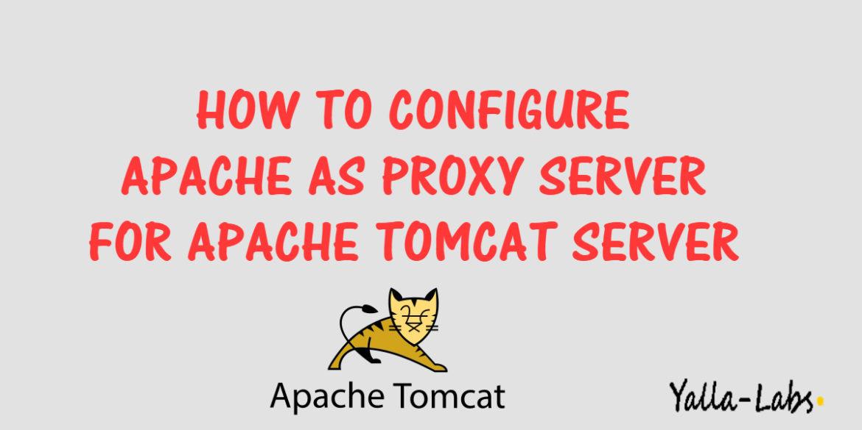 HOW TO CONFIGURE APACHE AS PROXY SERVER FOR APACHE TOMCAT SERVER