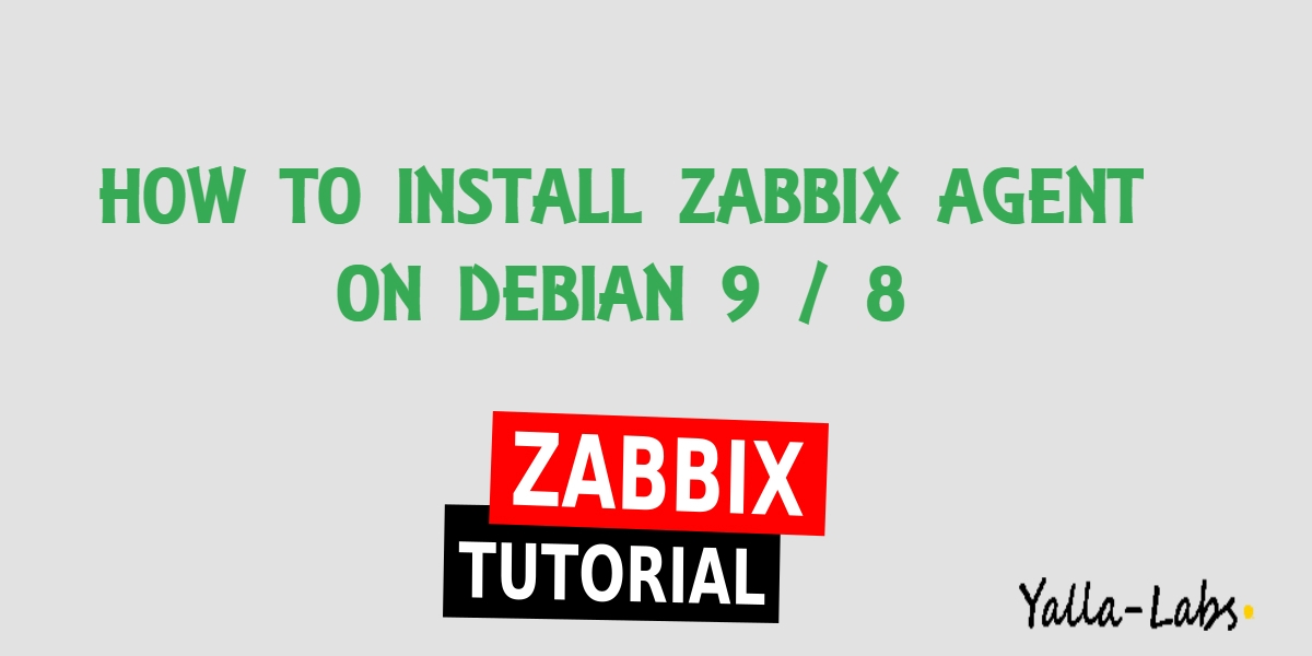 How To Install Zabbix Agent 4 On Debian 9/8 - YallaLabs