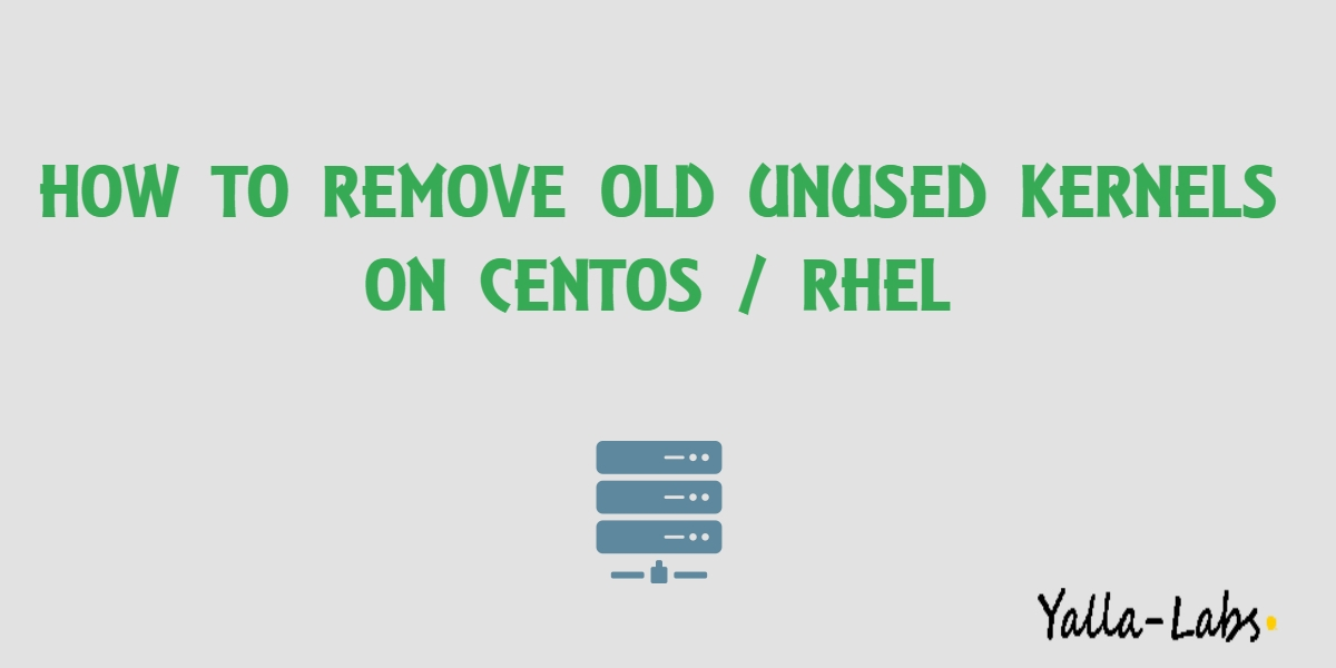 How to remove old unused kernels on CentOS / RHEL - YallaLabs