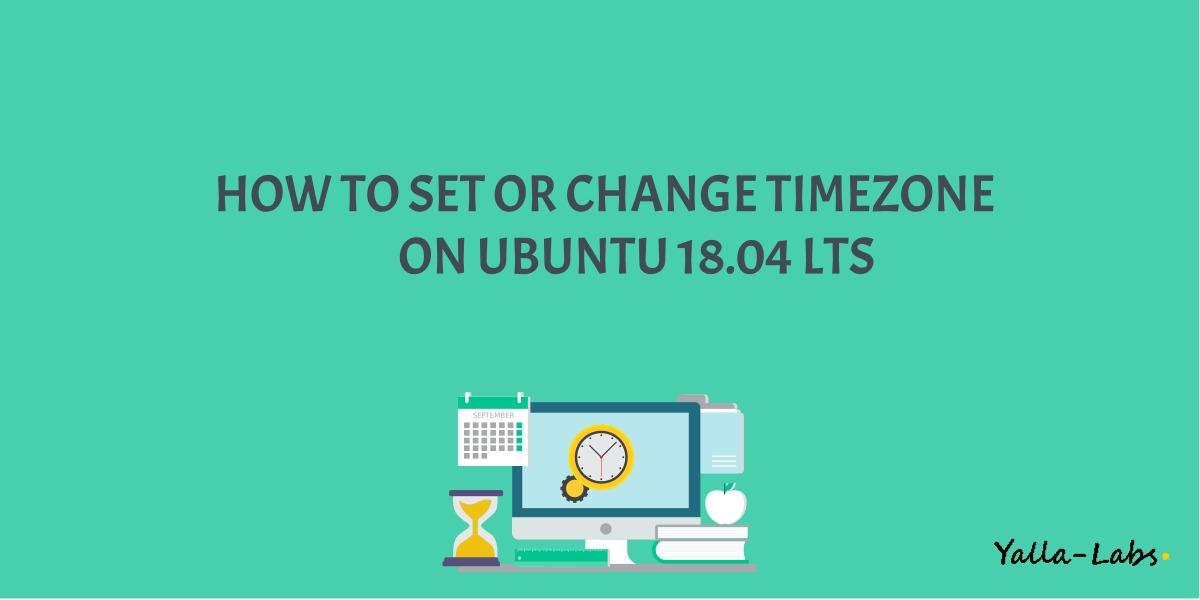 How To Set or Change Timezone on Ubuntu 18 04 - YallaLabs