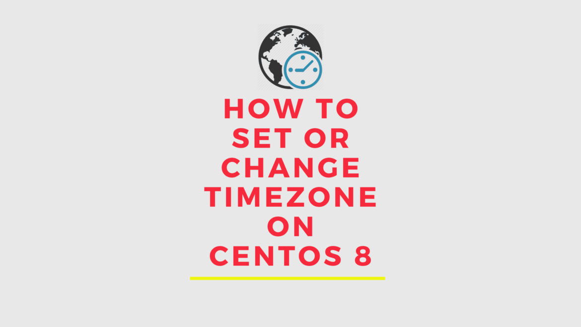 How To Set or Change Timezone on CentOS 8