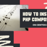 How to Install and Use PHP Composer on CentOS 8