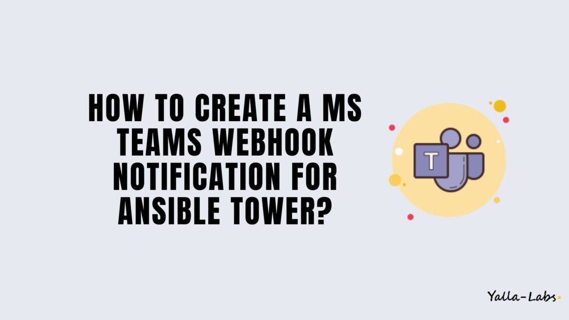 How To Create A Microsoft Teams WebHook Notification For Ansible Tower