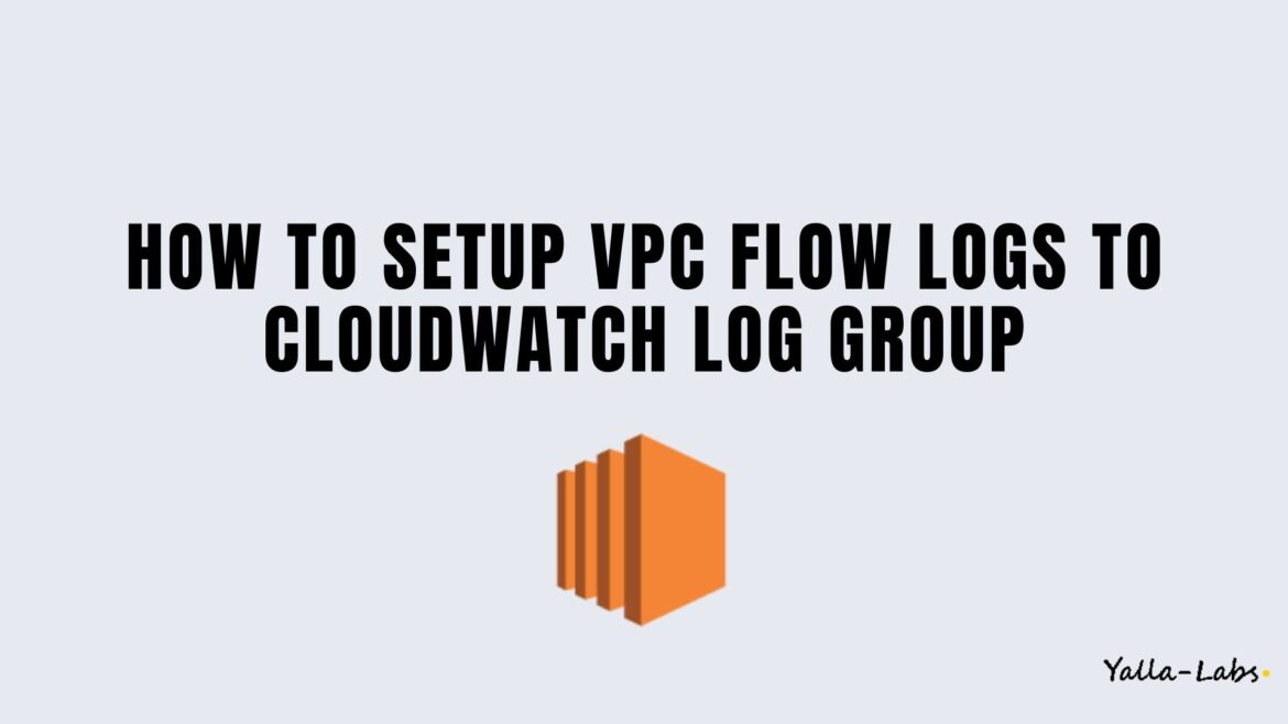 How to Setup VPC Flow Logs To CloudWatch Log Group